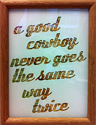 Framed quote: A good cowboy never goes the same way twice